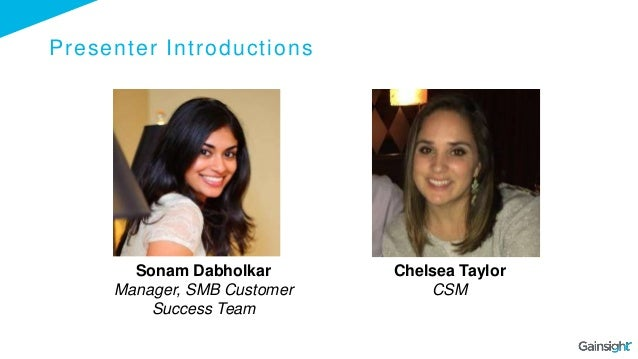 Presenter Introductions Sonam Dabholkar Manager, SMB Customer Success Team Chelsea Taylor CSM