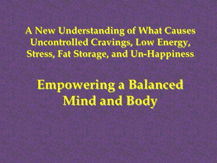 A New Understanding of What Causes Uncontrolled Cravings, Low Energy,Stress, Fat Storage, and Un-Happiness  Empowering a B...