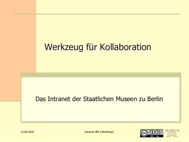 12.09.2018 Intranet SPK (Workshop) Werkzeug für Kollaboration Das Intranet der Staatlichen Museen zu Berlin
