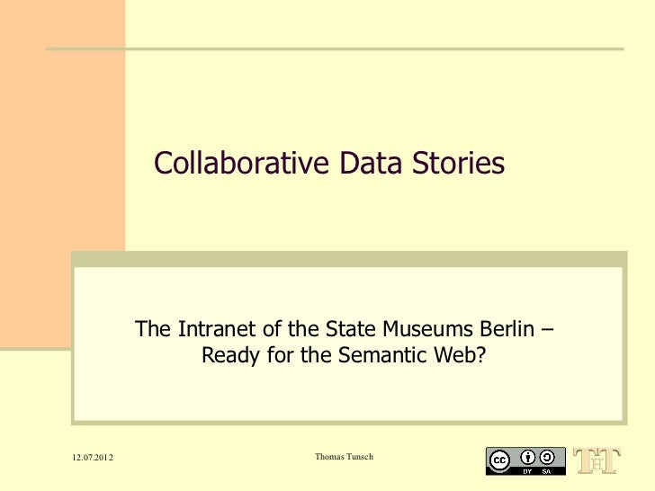 Collaborative Data Stories             The Intranet of the State Museums Berlin –                   Ready for the Semantic...