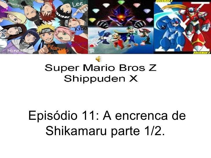Episódio 11: A encrenca de Shikamaru parte 1/2.