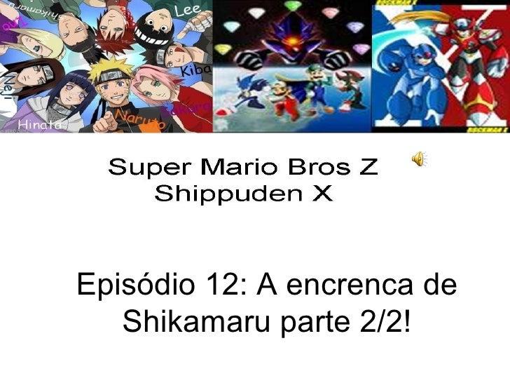 Episódio 12: A encrenca de Shikamaru parte 2/2!
