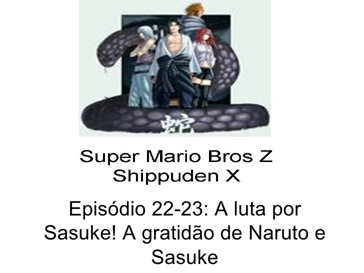 Episódio 22-23: A luta por Sasuke! A gratidão de Naruto e            Sasuke