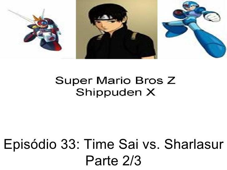 Episódio 33: Time Sai vs. Sharlasur Parte 2/3