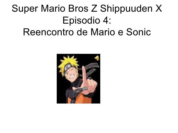Super Mario Bros Z Shippuuden X Episodio 4: Reencontro de Mario e Sonic