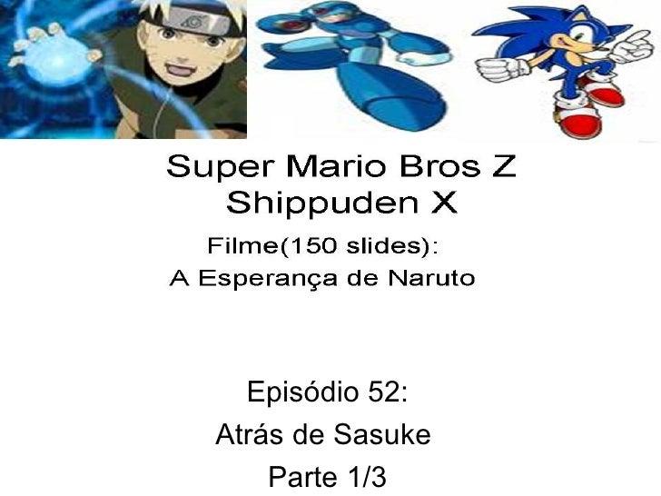 Episódio 52: Atrás de Sasuke  Parte 1/3