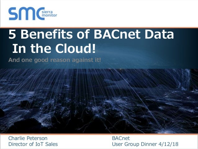 Copyright © 2018 Sierra Monitor Corporation 5 Benefits of BACnet Data In the Cloud! And one good reason against it! BACnet...