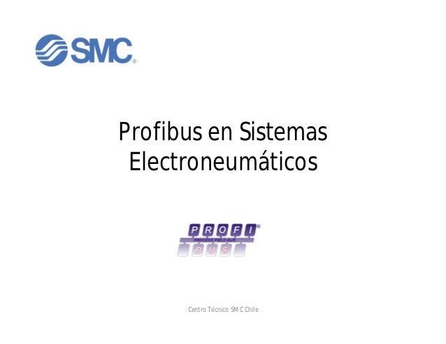 Profibus en Sistemas Electroneumáticos      Centro Técnico SMC Chile