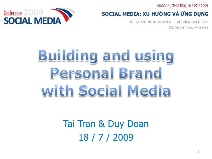 Building and usingPersonal Brandwith Social Media<br />Tai Tran & Duy Doan<br />18 / 7 / 2009<br />1<br />