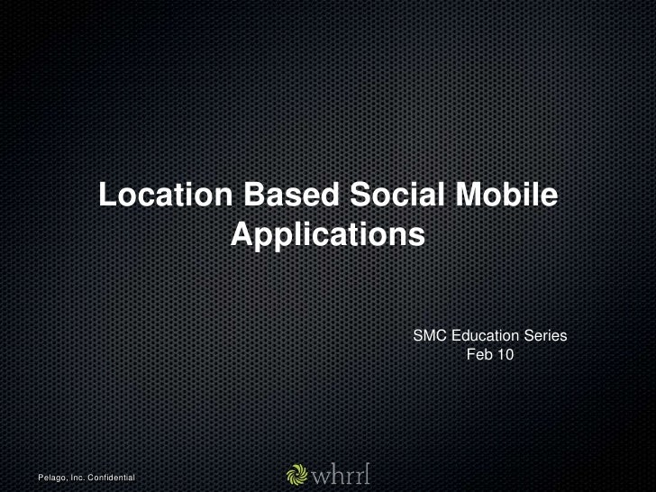 Location Based Social Mobile Applications<br />SMC Education Series<br />Feb 10<br />