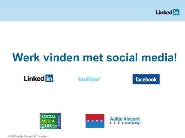 Werk vinden met social media!© 2013 Aaltje Vincent & Company