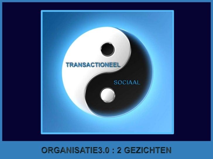 TRANSACTIONEEL<br />SOCIAAL<br />ORGANISATIE3.0 : 2 GEZICHTEN<br />