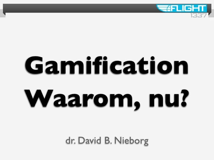 GamificationWaarom, nu?  dr. David B. Nieborg