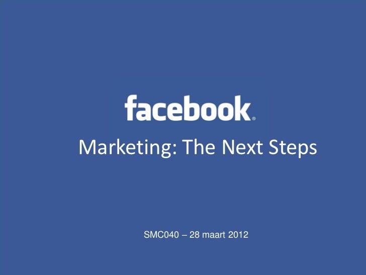 Marketing: The Next StepsMarketing: The Next Steps       SMC040 – 28 maart 2012