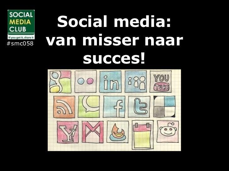 Social media:#smc058   van misser naar              succes!