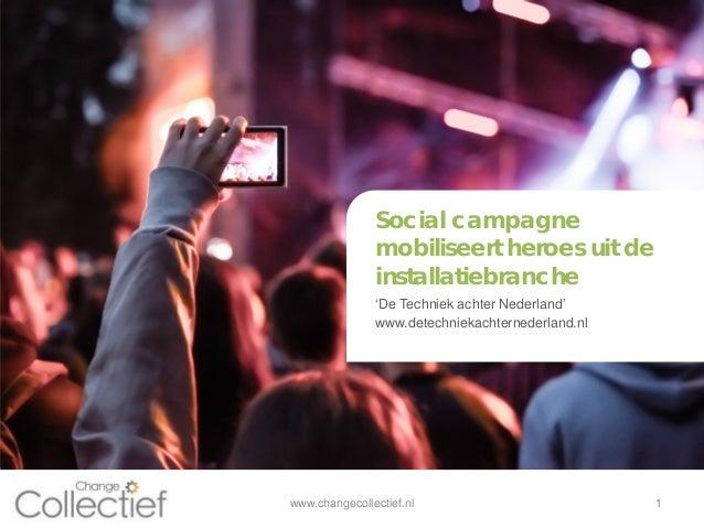 Titel 1 Ondertitel 1 Social campagne mobiliseert heroes uit de installatiebranche www.changecollectief.nl 1 'De Techniek a...