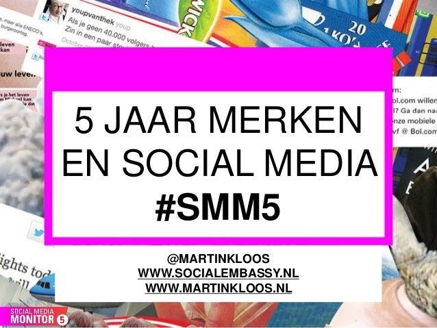 5 JAAR MERKENEN SOCIAL MEDIA     #SMM5      @MARTINKLOOS   WWW.SOCIALEMBASSY.NL    WWW.MARTINKLOOS.NL