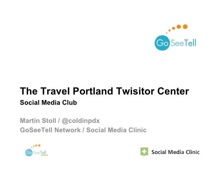The Travel Portland Twisitor Center Social Media Club  Martin Stoll / @coldinpdx GoSeeTell Network / Social Media Clinic