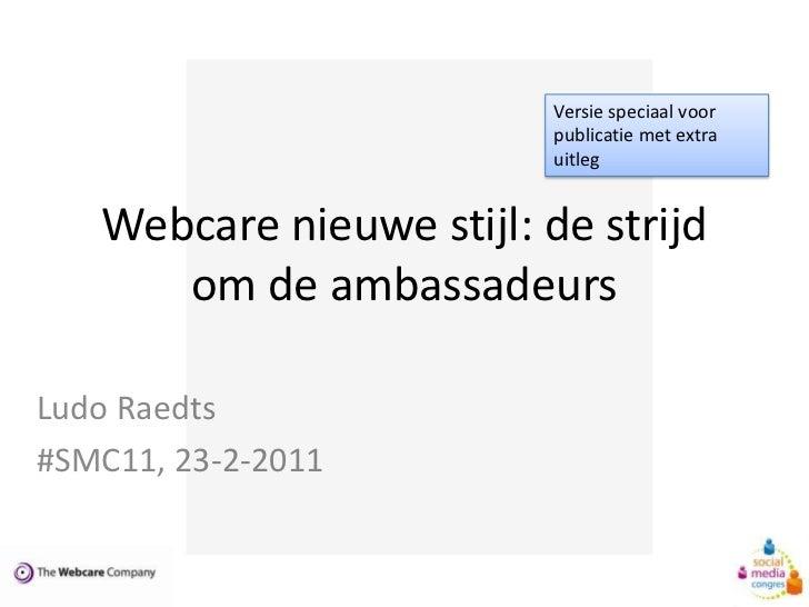 Webcare nieuwe stijl: de strijd om de ambassadeurs<br />Versie speciaal voor publicatie met extra uitleg<br />Ludo Raedts<...