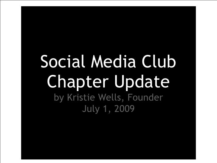 Social Media Club  Chapter Update  by Kristie Wells, Founder         July 1, 2009