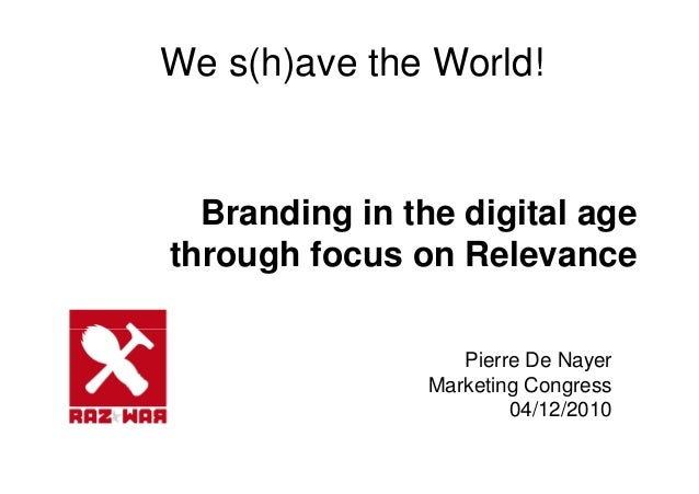 We s(h)ave the World! Branding in the digital age through focus on Relevance Pierre De Nayer Marketing Congress 04/12/2010