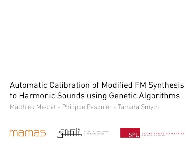 E N G A G I N G T H E W O R L D Automatic Calibration of Modified FM Synthesis to Harmonic Sounds using Genetic Algorithms ...