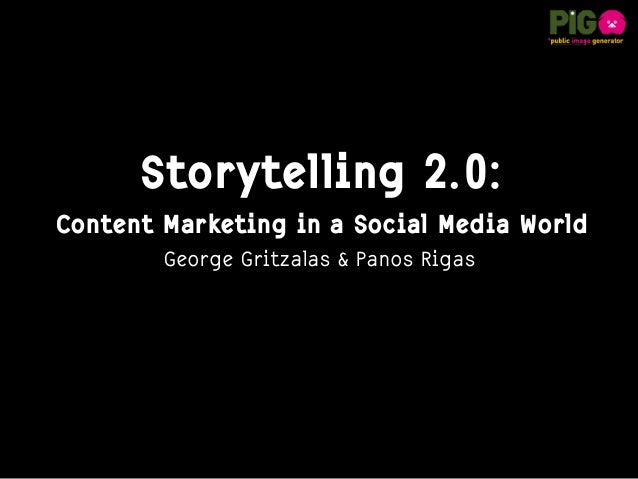 Storytelling 2.0:Content Marketing in a Social Media WorldGeorge Gritzalas & Panos Rigas