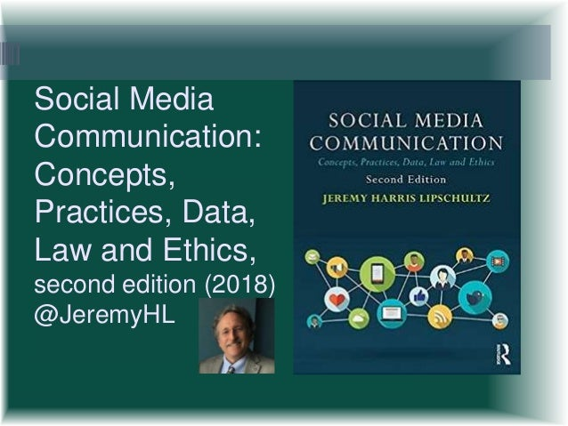 Social Media Communication: Concepts, Practices, Data, Law and Ethics, second edition (2018) @JeremyHL