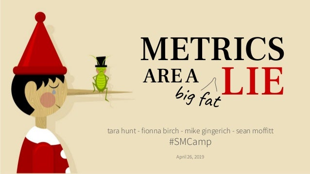 LIE tara hunt - fionna birch - mike gingerich - sean moffitt #SMCamp April 26, 2019 AREA big fat METRICS