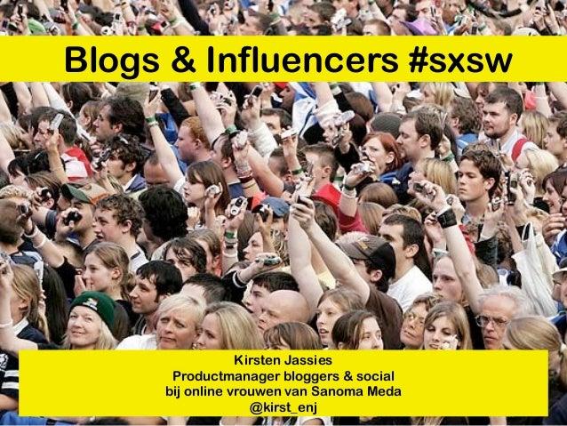 Blogs & Influencers #sxsw                 Kirsten Jassies      Productmanager bloggers & social     bij online vrouwen van...