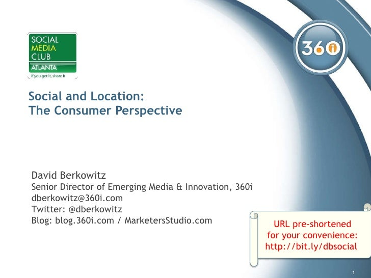 Social and Location:  The Consumer Perspective David Berkowitz Senior Director of Emerging Media & Innovation, 360i [email...