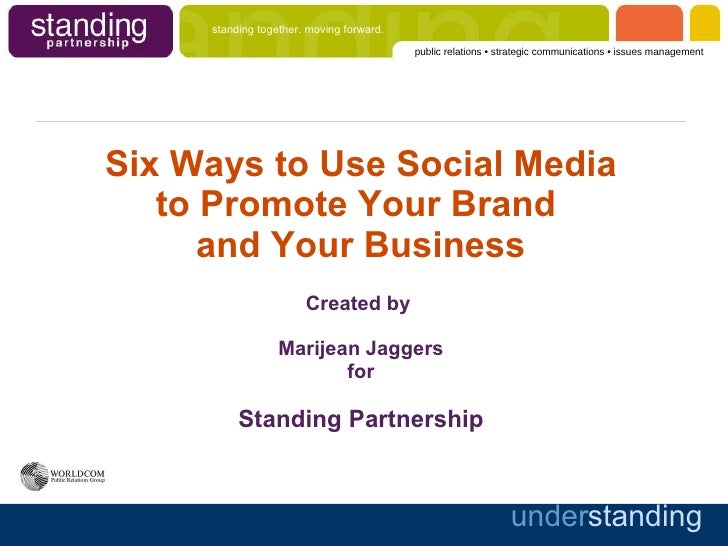 Six Ways to Use Social Media to Promote Your Brand  and Your Business Created by  Marijean Jaggers for Standing Partnership