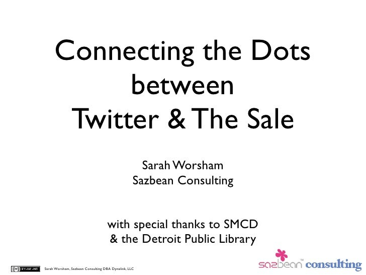 Connecting the Dots            between       Twitter & The Sale                                                     Sarah ...