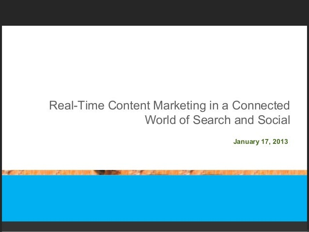Real-Time Content Marketing in a Connected                World of Search and Social                                Januar...