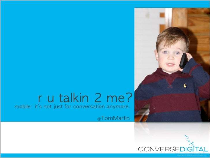 r	 u	 talkin	 2	 me?mobile:	 it's	 not	 just	 for	 conversation	 anymore.                                     @TomMartin  ...