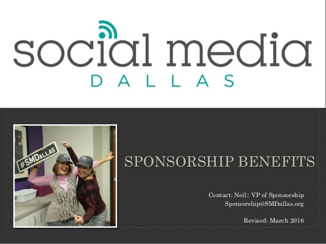 SPONSORSHIP BENEFITS Contact: Neil:: VP of Sponsorship Sponsorship@SMDallas.org Revised: March 2016