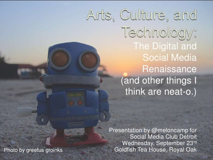 Arts, Culture, and Technology:<br />The Digital and Social Media Renaissance <br />(and other things I think are neat-o.)<...