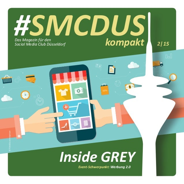 #SMCDUSkompakt 2|15 Event-Schwerpunkt: Werbung 2.0 Das Magazin für den Social Media Club Düsseldorf Inside GREY ©Fotolia.c...