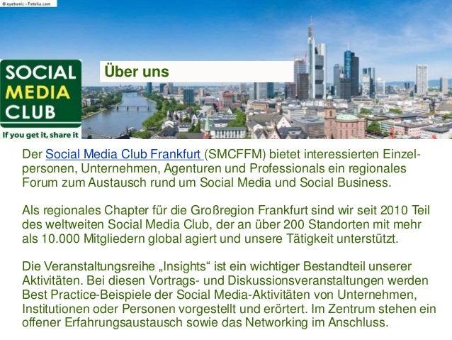 Über uns Der Social Media Club Frankfurt (SMCFFM) bietet interessierten Einzel- personen, Unternehmen, Agenturen und Profe...