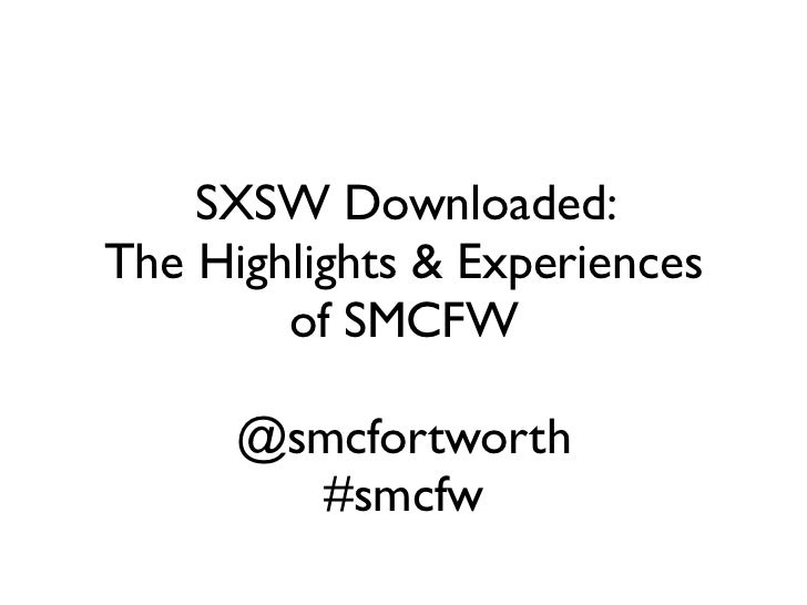 SXSW Downloaded:The Highlights & Experiences        of SMCFW      @smcfortworth        #smcfw