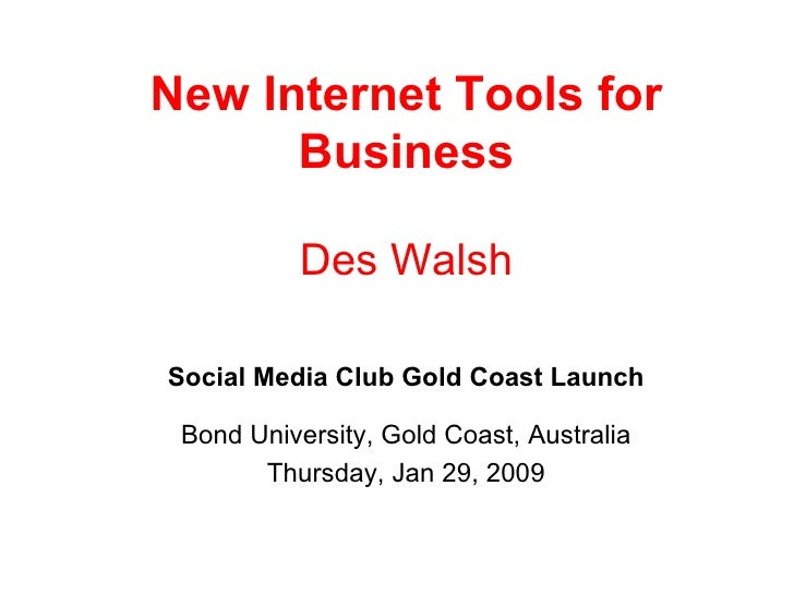 New Internet Tools for Business Des Walsh Social Media Club Gold Coast Launch Bond University, Gold Coast, Australia Thurs...