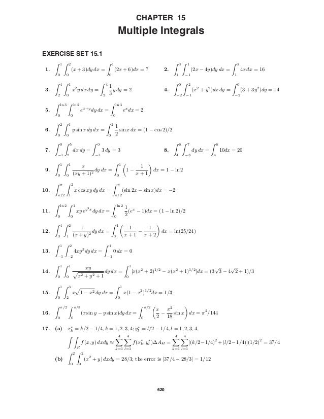 620 CHAPTER 15 Multiple Integrals EXERCISE SET 15.1 1. 1 0 2 0 (x + 3)dy dx = 1 0 (2x + 6)dx = 7 2. 3 1 1 −1 (2x − 4y)dy d...