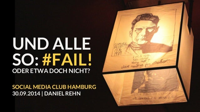 UND ALLE  SO: #FAIL!  ODER ETWA DOCH NICHT?  SOCIAL MEDIA CLUB HAMBURG  30.09.2014 | DANIEL REHN