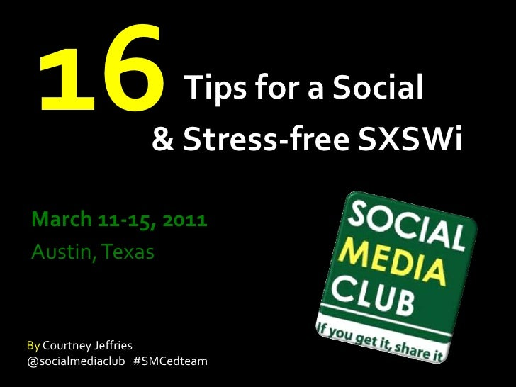 16<br />Tips for a Social         & Stress-free SXSWi<br />March 11-15, 2011<br />Austin, Texas<br />By Courtney Jeffries<...