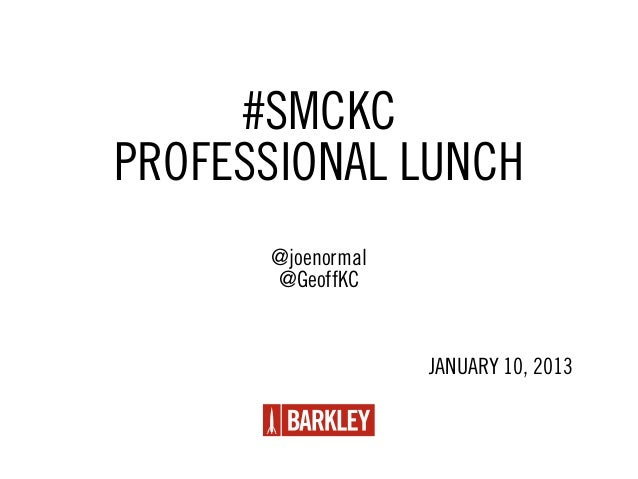 #SMCKCPROFESSIONAL LUNCH      @joenormal      @GeoffKC                   JANUARY 10, 2013