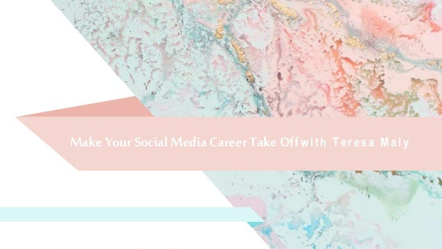 Make Your Social Media Career Take Offw it h T eresa Maly