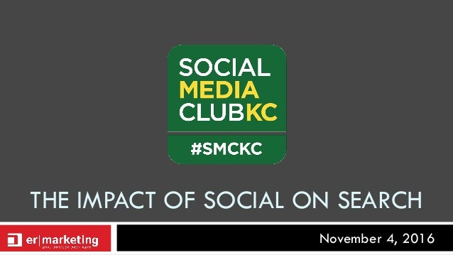 November 4, 2016 THE IMPACT OF SOCIAL ON SEARCH