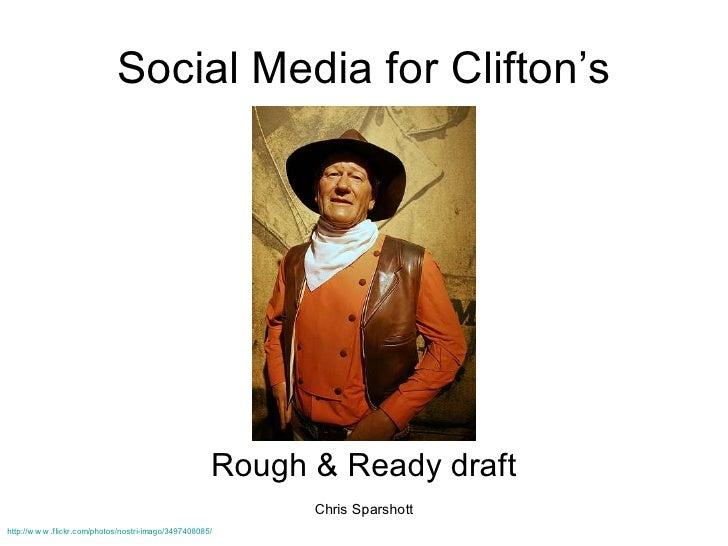 Social Media for Clifton's                                                             Rough & Ready draft                ...