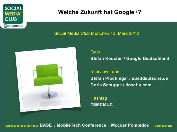 Welche Zukunft hat Google+?                                                Social Media Club München 12. März 2012        ...