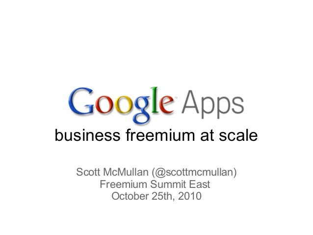 business freemium at scale Scott McMullan (@scottmcmullan) Freemium Summit East October 25th, 2010